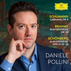 Schumann: Carnaval, op. 9 / Brahms: Klavierstücker, op. 119 / Schönberg: Klavierstücke, opp. 11 • 19 • 23 by Schumann ,   Brahms ,   Schönberg ;   Daniele Pollini